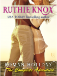 MINI-REVIEW: Ruthie Knox's ROMAN HOLIDAY: THE COMPLETE ADVENTURE With HEA and Epilogue, Or The Book Is Too Much With Us